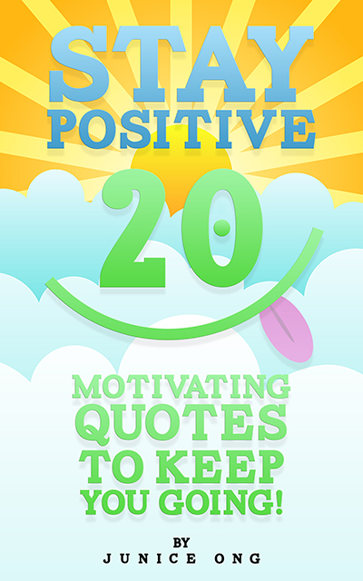 Stay Positive – 20 Motivating Quotes To Keep You Going